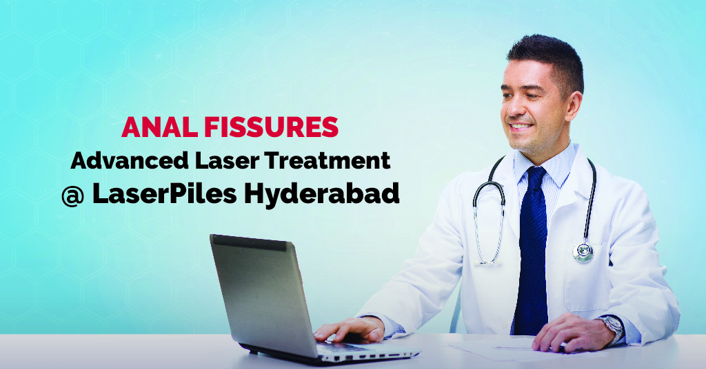 Advanced Laser Treatment for Anal Fissures in Hyderabad - Laser Piles Clinic