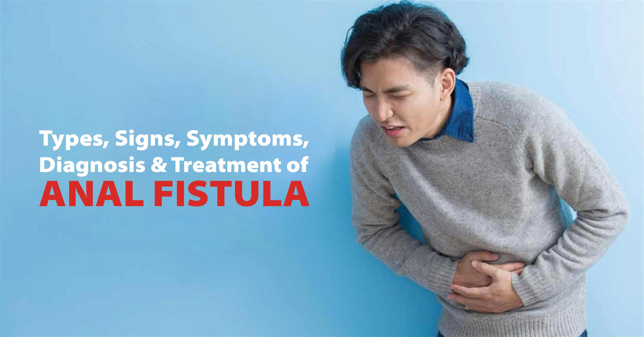 Types, Signs, Symptoms, Diagnosis & Treatment of Anal Fistula