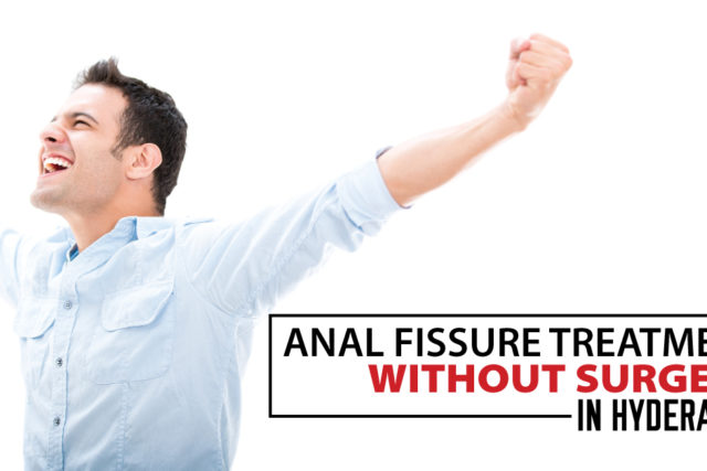 Anal Fissure Treatment without Surgery in Hyderabad