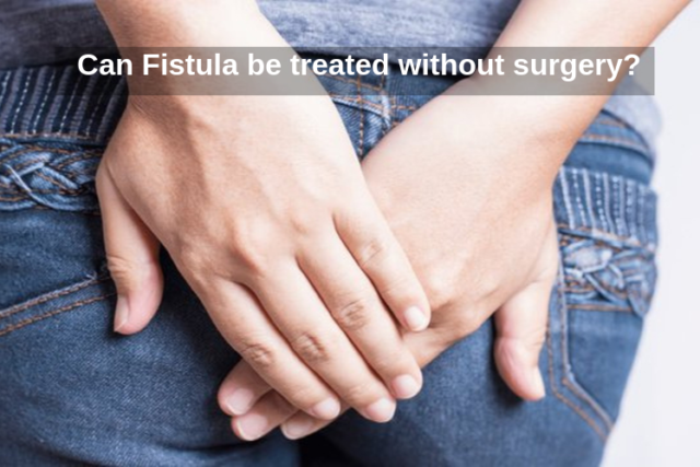 Can Fistula be treated without surgery?